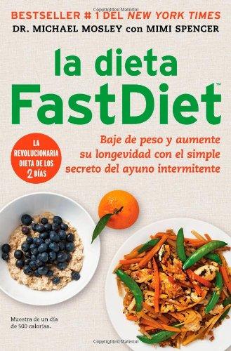La dieta FastDiet: Baje de peso y aumente su longevidad con el simple secreto del ayuno intermitente (Atria Espanol) (Spanish Edition) [Dr Michael Mosley - Mimi Spencer] (Tapa Blanda)