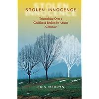 Stolen Innocence: Triumphing Over a Childhood Broken by Abuse: A Memoir