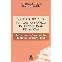 Direitos Humanos e Mulas do Tráfico Internacional de Drogas. Proposta de Cooperação Jurídica Internacional