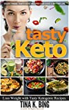 Tasty Keto: Lose Weight and have Beautiful Skin with Tasty Ketogenic Recipes. Burn Fat Quickly for Health and Beauty of the Body.