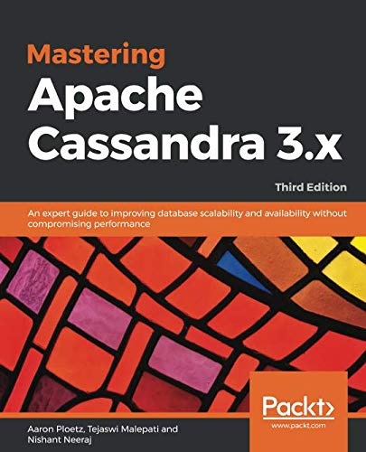 Mastering Apache Cassandra 3.x: An expert guide to improving database scalability and availability without compromising performance, 3rd Edition