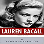 American Legends: The Life of Lauren Bacall |  Charles River Editors