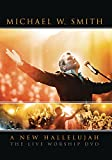 SMITH, MICHAEL W. - A NEW HALLELUJAH-LIVE WORSHIP DVD
