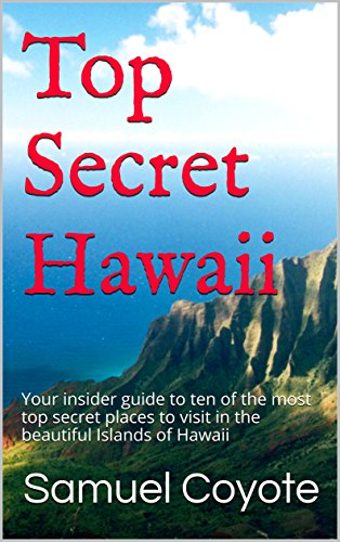 Top Secret Hawaii: Your insider guide to ten of the most top secret places to visit in the beautiful Islands of Hawaii