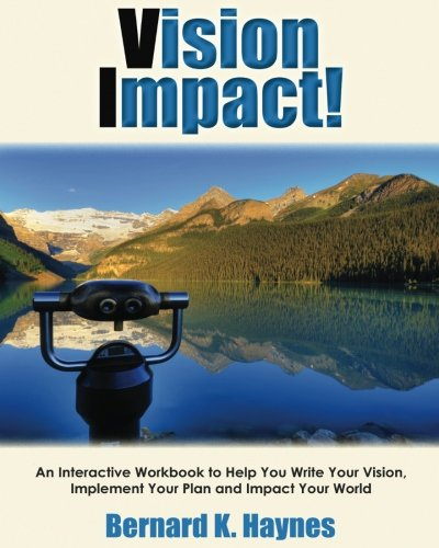 Vision Impact! Workbook: An Interactive Workbook to Help You Write Your Vision,  Implement Your Plan and Impact Your World