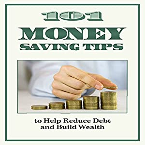 101 Money-Saving Tips to Help Reduce Debt and Build Wealth Audiobook