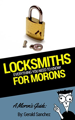 A Moron's Guide for Locksmiths: How To Choose the Best One and More!