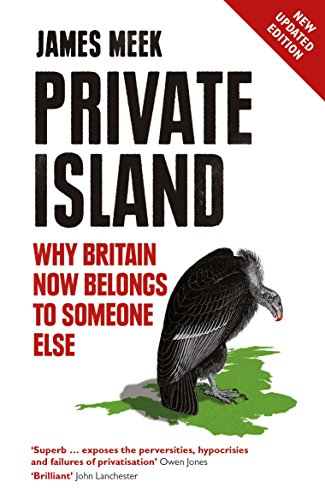 Private Island: Why Britain Now Belongs to Someone Else