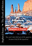The Death of Atheism, Stephen Franey, 0615570755