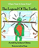The Legend Of The Turtle (Where Does It Come From? Book 1)