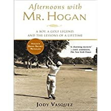 Afternoons with Mr. Hogan: A Boy, a Golf Legend, and the Lessons of a Lifetime