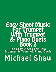 Easy Sheet Music For Trumpet With Trumpet & Piano Duets Book 2: Ten Easy Pieces For Solo Trumpet & Trumpet/Piano Duets (Volume 2)