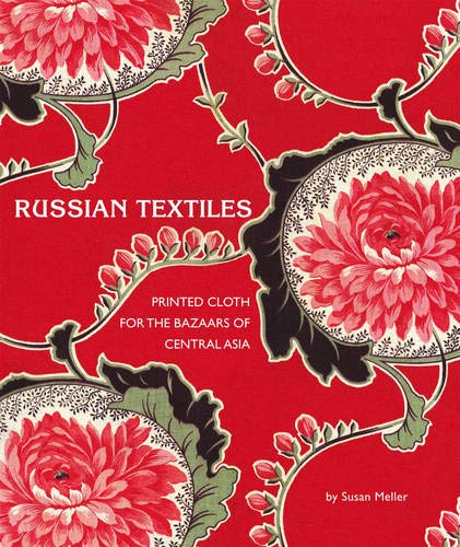 (Russian Textiles: Printed Cloth for the Bazaars of Central Asia)