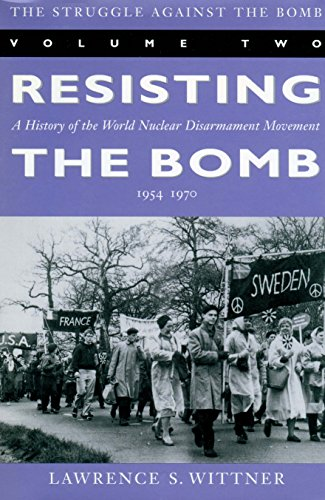 The Struggle Against the Bomb, Vol. 2: Resisting the Bomb - A History of the World Nuclear Disarmament Movement, 1954-19