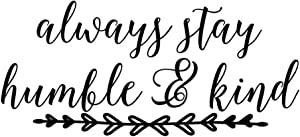 Always Stay Humble & Kind Inspirational Quotes Letterings Vinyl Wall Decal Art Letters Kids Room Decor