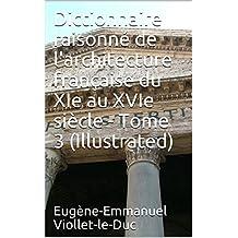 Dictionnaire raisonné de l'architecture française du XIe au XVIe siècle - Tome 3 (Illustrated) (French Edition)