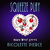Squeeze Play: Nadia Wolf Novel, Book 4 | Nicolette Pierce