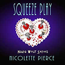 Squeeze Play: Nadia Wolf Novel, Book 4 Audiobook by Nicolette Pierce Narrated by Wendy Anne Darling