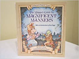 The Muppet Guide to Magnificent Manners by James Howe (1984-10-12)