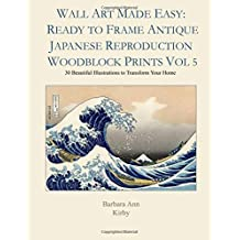 Wall Art Made Easy: Ready to Frame Antique Japanese Reproduction Woodblock Prints Vol 5: 30 Beautiful Illustrations to Transform Your Home