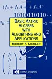 img - for Basic Matrix Algebra with Algorithms and Applications (Chapman Hall/CRC Mathematics Series) book / textbook / text book