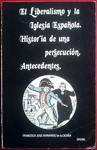 El liberalismo y la Iglesia española: Historia de una persecución ...