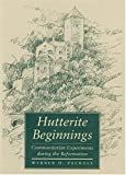 img - for Hutterite Beginnings: Communitarian Experiments during the Reformation (Center Books in Anabaptist Studies) by Werner O. Packull (1999-09-08) book / textbook / text book