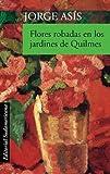 Front cover for the book Flores robadas en los jardines de Quilmes by ASIS JORGE