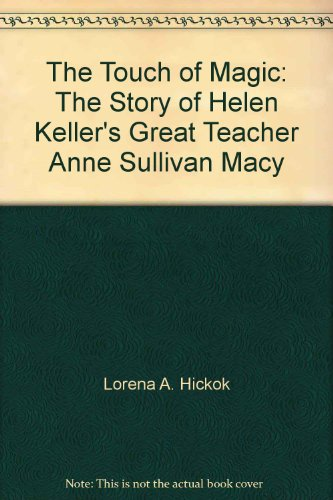 The touch of magic;: The story of Helen Keller's great teacher, Anne Sullivan - Google Macy's