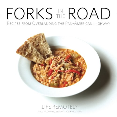 Read Online Forks in the Road: Recipes from Overlanding the Pan-American Highway ebook