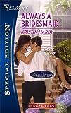 Always a Bridesmaid, Kristin Hardy, 0373280807