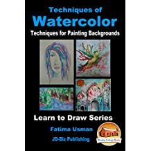 Techniques of Watercolor - Techniques for Painting Backgrounds (Learn to Draw Series Book 19)