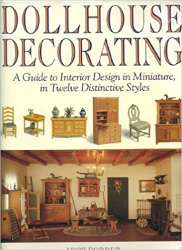 in Twelve Distinctive Styles A Guide to Interior Design in Miniature Dollhouse Decorating
