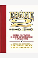 The Engine 2 Cookbook: More than 130 Lip-Smacking, Rib-Sticking, Body-Slimming Recipes to Live Plant-Strong Hardcover