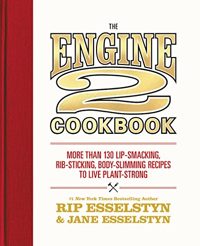 The Engine 2 Cookbook: More than 130 Lip-Smacking, Rib-Sticking, Body-Slimming Recipes to Live Plant-Strong by Rip Esselstyn, Jane Esselstyn