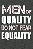 Men Of Quality Do Not Fear Equality: Feminist Writing Journal Lined, Diary, Notebook for Men & Women (Straight Up Equal)