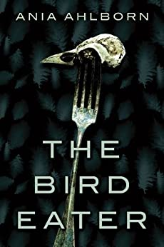 The Bird Eater by [Ahlborn, Ania]