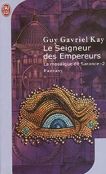 La mosaïque de Sarance, Tome 2 : Le seigneur des Empereurs par Kay