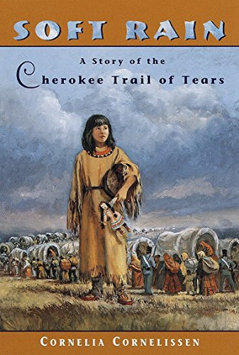 Soft Rain: A Story of the Cherokee Trail of Tears (Cherokee Indians And The Trail Of Tears)