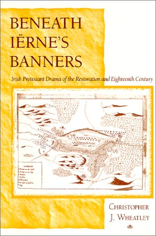 Read Online Beneath Iërne's Banners: Irish Protestant Drama of the Restoration and Eighteenth Century ebook