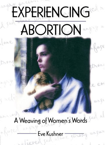 Experiencing Abortion: A Weaving of Women's Words by Eve Kushner (1997-05-22)