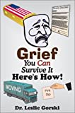 Grief You Can Survive It--Here S How!, Leslie Gorski, 0595742718