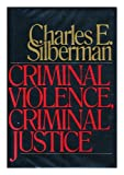 Criminal Violence-Criminal Justice, Charles E. Silberman, 0394483065