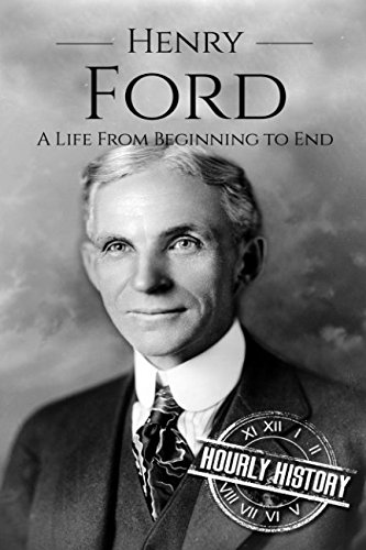 Henry Ford: A Life From Beginning to End (Biographies of Business Leaders) (Henry Ford My Life And Work)