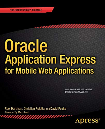 Oracle Application Express for Mobile Web Applications (Expert's Voice in Oracle) (Oracle Application Express For Mobile Web Applications)