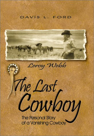 The Last Cowboy: The Personal Story of a Vanishing Cowboy