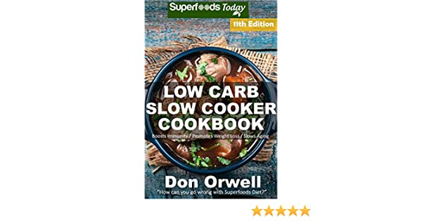 Low Carb Slow Cooker Cookbook: Over 145 Low Carb Slow Cooker Meals full of Dump Dinners Recipes and Quick & Easy Cooking Recipes (Low Carb Slow Cooker Cookbook Weight Loss Transformation 11)