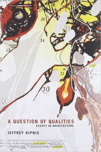 a question of qualities essays in architecture writing  a question of qualities essays in architecture writing architecture jeffrey kipnis alexander mind 9780262519557 com books