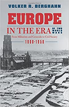 Book Europe in the Era of Two World Wars: From Militarism and Genocide to Civil Society, 1900-1950