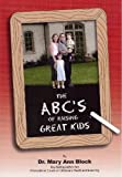 The ABC's of Raising Great Kids, Block, Mary Ann, 0966554566